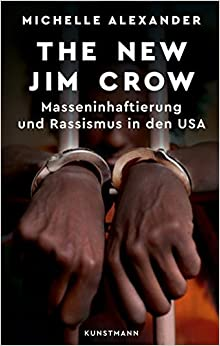 Alexander, Michelle - The New Jim Crow - Masseninhaftierung und Rassismus in den USA