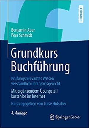 Auer, Benjamin; Schmidt, Peer; Hölscher, Luise (Hrsg.) - Grundkurs Buchführung - Prüfungsrelevantes Wissen verständlich und praxisgerecht