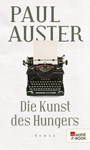 Auster, Paul - Die Kunst des Hungers - Essays und Interviews