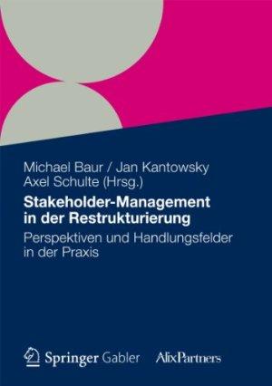 Baur, Michael; Kantowsky, Jan; Schulte, Axel - Stakeholder Management in der Restrukturierung
