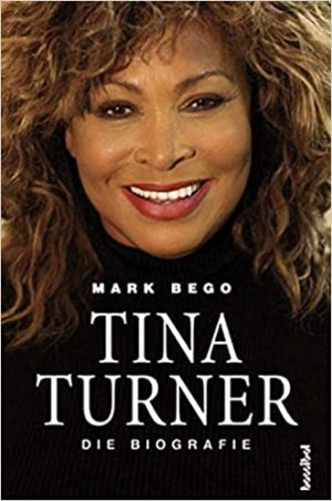 Bego, Mark - Tina Turner - Die Biografie
