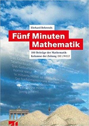 Behrends, Ehrhard - Fünf Minuten Mathematik - 100 Beiträge der Mathematik-Kolumne der Zeitung DIE WELT