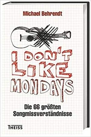 Behrendt, Michael - I don't like Mondays - Die 66 grössten Songmissverständnisse