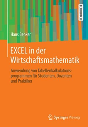 Benker, Hans - EXCEL in der Wirtschaftsmathematik - Anwendung von Tabellenkalkulationsprogrammen für Studenten, Dozenten und Praktiker