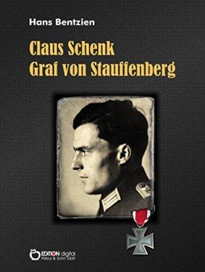 Bentzien, Hans - Claus Schenk Graf von Stauffenberg - Der Täter und seine Zeit