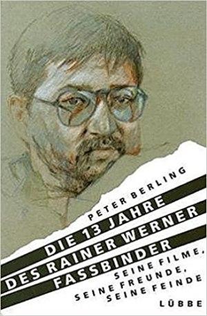 Berling, Peter - Die 13 Jahre des Rainer Werner Fassbinder