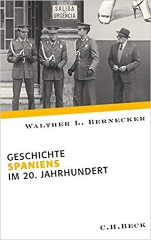 Bernecker, Walther L. - Geschichte Spaniens im 20. Jahrhundert