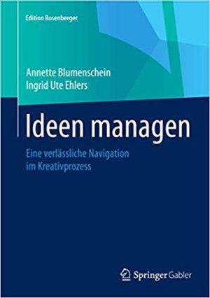 Blumenschein, Annette; Ehlers, Ingrid Ute - Ideen managen - Eine verlässliche Navigation im Kreativprozess