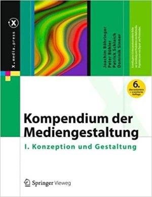Böhringer, Joachim; Bühler, Peter; Schlaich, Patrick; Sinner, Dominik - Kompendium der Mediengestaltung - I. Konzeption und Gestaltung