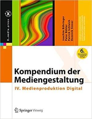 Böhringer, Joachim; Bühler, Peter; Schlaich, Patrick; Sinner, Dominik - Kompendium der Mediengestaltung - IV. Medienproduktion Digital