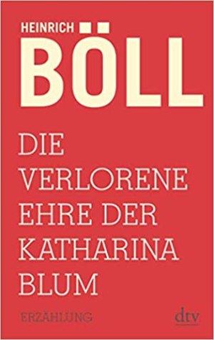 Böll, Heinrich - Die Verlorene Ehre der Katharina Blum