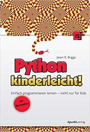 Briggs, Jason - Python kinderleicht!- Einfach programmieren lernen - nicht nur für Kids