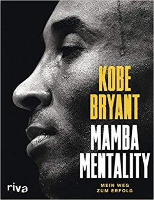 Bryant, Kobe; Bernstein, Andrew D. - Mamba Mentality - Mein Weg zum Erfolg