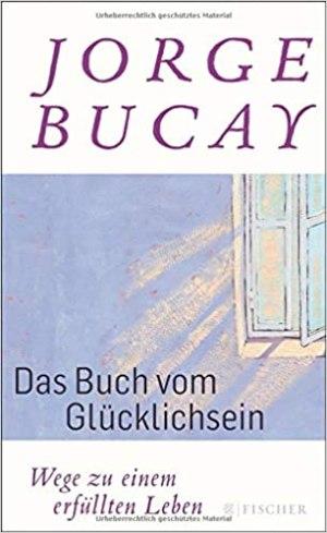 Bucay, Jorge - Das Buch vom Glücklichsein - Wege zu einem erfüllten Leben