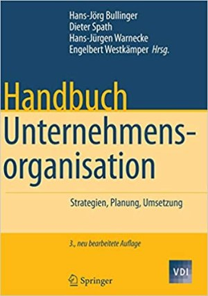 Bullinger, Hans-Jörg; Spath, Dieter; Warnecke, Hans-Jürgen; Westkämper, Engelbert (Hrsg.) - Handbuch Unternehmensorganisation - Strategien - Planung - Umsetzung