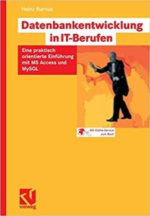 Burnus, Heinz - Datenbankentwicklung in IT-Berufen - Eine praktisch orientierte Einführung mit MS Access und MySQL