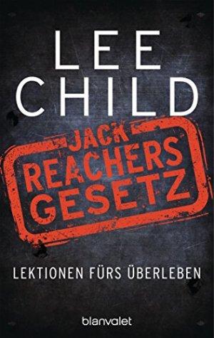 Child, Lee - Jack Reachers Gesetz - Lektionen fürs Überleben