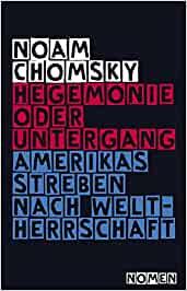 Chomsky, Noam - Hegemonie oder Untergang - Amerikas Streben nach Weltherrschaft