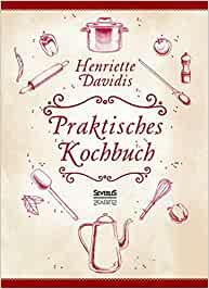 Davidis, Henriette - Praktisches Kochbuch für die gewöhnliche und feinere Küche