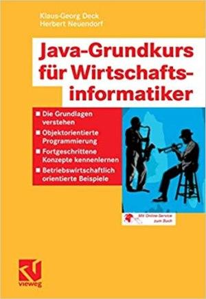 Deck, Klaus-Georg; Neuendorf, Herbert - Java-Grundkurs Programmieren für Wirtschaftsinformatiker