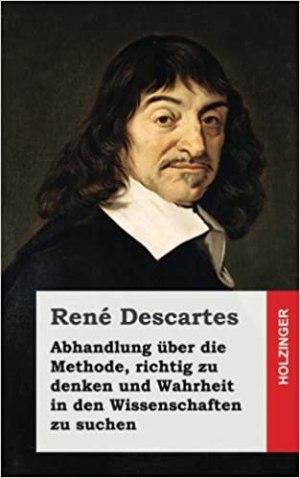 Descartes, Rene - Abhandlung über die Methode richtig zu denken