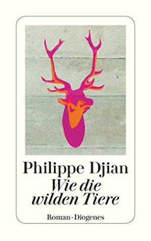 Djian, Philippe - Wie die wilden Tiere