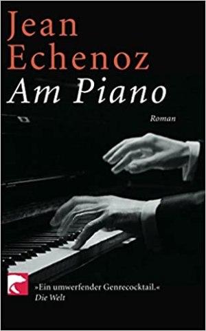 Echenoz, Jean - Am Piano