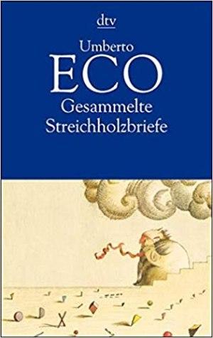 Eco, Umberto - Gesammelte Streichholzbriefe