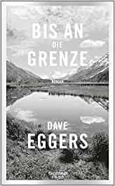 Eggers, Dave - Bis an die Grenze