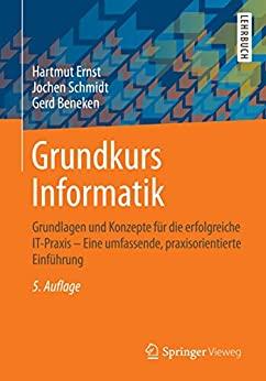 Ernst, Hartmut; Schmidt, Jochen; Beneken, Gerd - Grundkurs Informatik - Grundlagen und Konzepte für die erfolgreiche IT-Praxis – Eine umfassende, praxisorientierte Einführung