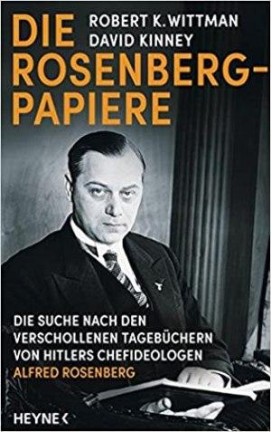Wittman, Robert K.; Kinney, David - Die Rosenberg-Papiere - Die Suche nach den verschollenen Tagebüchern von Hitlers Chefideologen Alfred Rosenberg