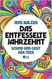 Balzer, Jens - Das entfesselte Jahrzehnt