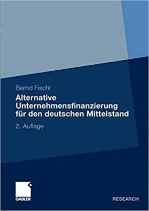 Fischl, Bernd - Alternative Unternehmensfinanzierung für den deutschen Mittelstand