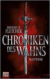 Fletcher, Michael R. - Chroniken des Wahns - Blutwerk