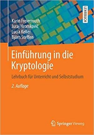 Freiermuth, Karin; Hromkovic, Juraj; Keller, Lucia; Steffen, Björn - Einführung in die Kryptologie - Lehrbuch für Unterricht und Selbststudium