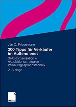 Friedemann, Jan C. - 200 Tipps für Verkäufer im Außendienst - Selbstorganisation-Akquisitionsstrategien-Verkaufsgesprächstechnik