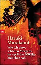 Murakami, Haruki - Wie ich eines schönen Morgens im April das 100%ige Mädchen sah