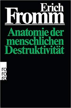 Fromm, Erich - Anatomie der menschlichen Destruktivität