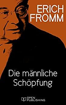 Fromm, Erich - Die männliche Schöpfung