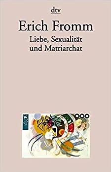 Fromm, Erich - Liebe, Sexualität und Matriarchat