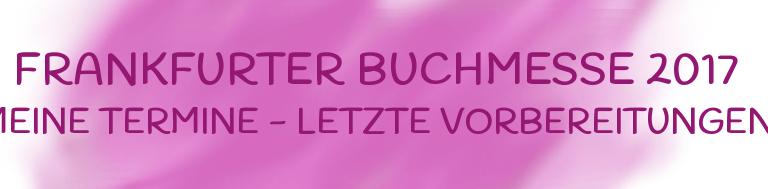 Frankfurter Buchmesse 2017 – Meine Termine und die letzten Vorbereitungen