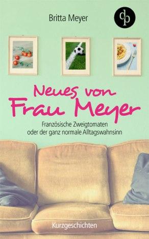 """""""Neues von Frau Meyer"""" - Britta Meyer"""