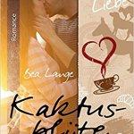 Kaktusblüte - Café au Lait und ganz viel Liebe der erste Teil der romantischen Serie von Bea Lange veröffentlicht über Bookshouse