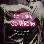 So Right, So Wrong -Verführerisches Spiel mit dir von Philippa L. Andersson