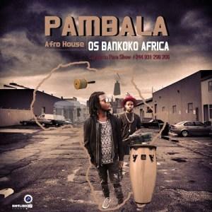 Os Bankoko Áfrika - Pambala (Afro House) 2016