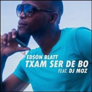 Edson Blatt Feat. DJ Moz - Txam Ser De Bo (Kizomba) 2016