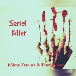 Wilson Kentura & Tiuze money - Serial Killer (Original) 2016