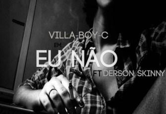 Villa-Boy-C - Eu Nao Feat. Derson Skinny (Tarraxinha) 2016