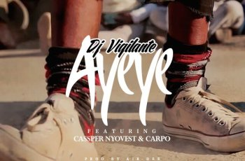 DJ Vigilante – Ayeye ft. Cassper Nyovest & Carpo (2016)