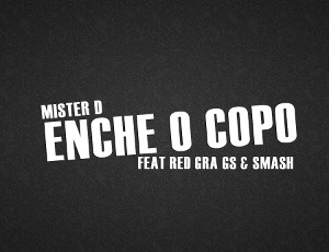 Mister D - Enche o Copo Remix (feat. Red GrA Gs & Smash) 2016